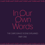 "The image shows the title from the video of the documentary ""In Our Own Words: The Cairo Dance Scene Explained"" which is reviewed in Mosaic Magazine"